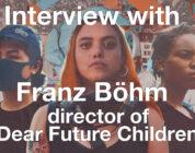 Interview with Franz Böhm – Director of Dear Future Children